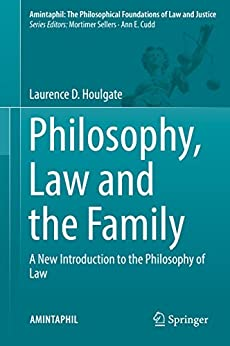 Philosophy, Law and the Family: A New Introduction to the Philosophy of Law (AMINTAPHIL: The Philosophical Foundations of Law and Justice Book 7) Descargar PDF Ahora