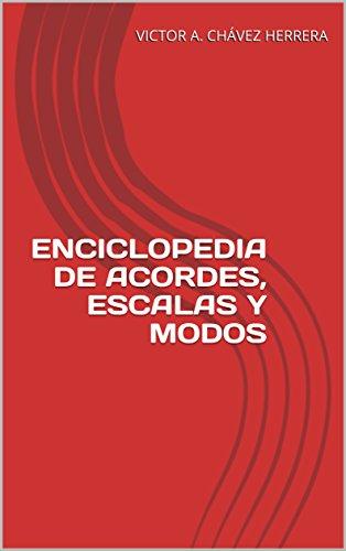 ENCICLOPEDIA DE ACORDES, ESCALAS Y MODOS por VICTOR A. CHÁVEZ HERRERA