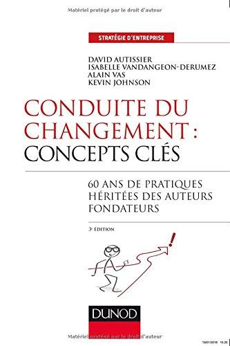 Conduite du changement : concepts-clés - 3e éd. - 60 ans de pratiques héritées des auteurs fondateur: 60 ans de pratiques héritées des auteurs fondateurs par David Autissier