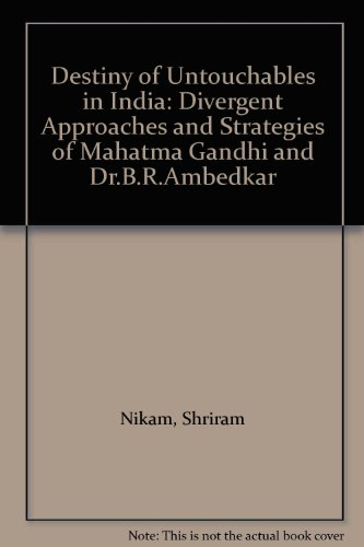 Destiny of Untouchables in India: Divergent Approaches and Strategies of Mahatma Gandhi and Dr.B.R.Ambedkar