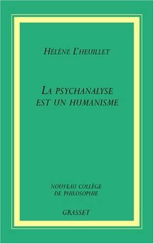 La psychanalyse est un humanisme par Hélène L'Heuillet