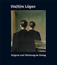 Wahre Lügen: Original und Fälschung im Dialog
