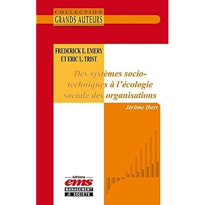 Frederick E. Emery et Eric L.Trist - Des systèmes socio-techniques à l'écologie sociale des organisations (Les Grands Auteurs)