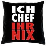 Witziger Kissenbezug mit coolem Spruch: Ich Chef, Ihr nix -- Kissen mit Füllung--- Fb:schwarz