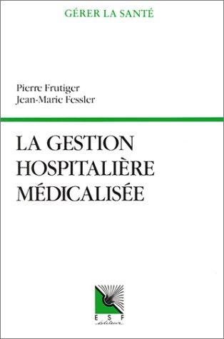 La gestion hospitalière médicalisée : PMSI, synthèse clinique et infirmière, coût des pathologies traitées, aide à la décision