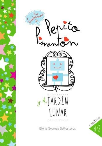 Pepito Pimentón y el jardín lunar: Cuentos infantiles para niños de 2 a 5 años: Volume 2 (Los cuadernos de Pepito Pimentón) - 9781511785853