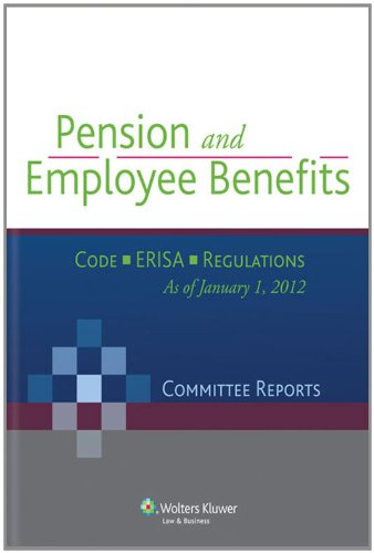 Pension and Employee Benefits Code Erisa: Committee Reports As of January 1, 2012