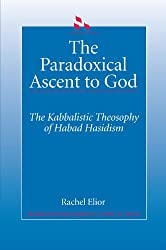 The Paradoxical Ascent to God: The Kabbalistic Theosophy of Habad Hasidism (SUNY Series in Judaica): Kabbalistic Theosophy of Habad Hasidim (SUNY ... Hermeneutics, Mysticism, and Religion)