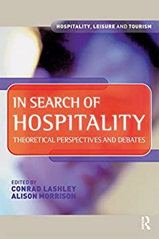 In Search of Hospitality: Theoretical Perspectives and Debates (Hospitality, Leisure and Tourism) by [Lashley, Conrad, Morrison, Alison]