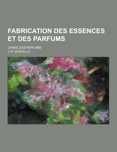 Fabrication Des Essences Et Des Parfums; Chimie Des Parfums