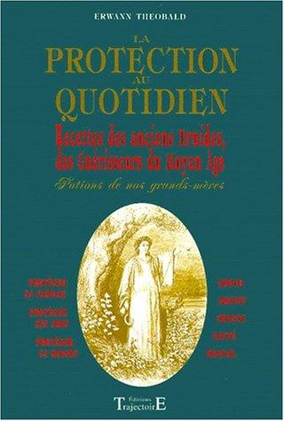La protection au quotidien : Recettes des anciens druides, des guérisseurs du Moyen Age