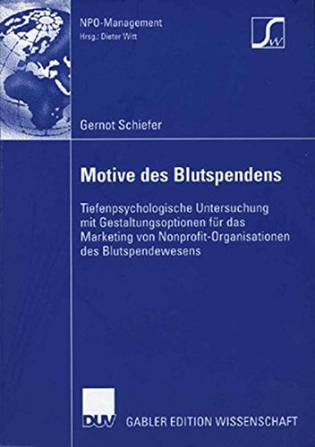 Motive des Blutspendens: Tiefenpsychologische Untersuchung mit Gestaltungsoptionen für das Marketing von Nonprofit-Organisationen des Blutspendewesens (NPO-Management) (German Edition)