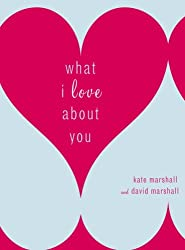 [ WHAT I LOVE ABOUT YOU ] Marshall, Kate (AUTHOR ) Jan-09-2007 Hardcover