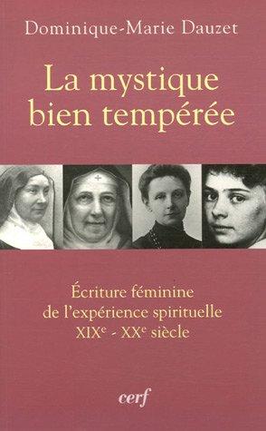 La mystique bien tempérée : Ecriture féminine de l'expérience spirituelle XIXe-XXe siècle