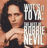 Songtexte von Robbie Nevil - Wot's It to Ya: Best Of