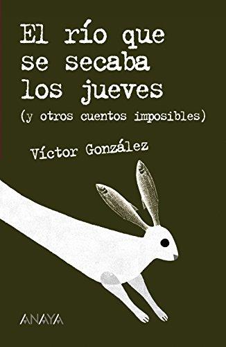 El río que se secaba los jueves y otros cuentos (Literatura Juvenil (A Partir De 12 Años) - Leer Y Pensar) por Víctor González