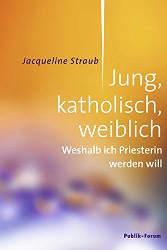 Image of Jung, katholisch, weiblich: Weshalb ich Priesterin werden will