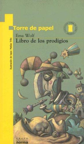 Libro de Los Prodigios (Coleccion Torre de Papel: Amarilla) por Ema Wolf