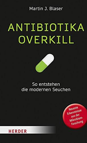 Antibiotika-Overkill: So entstehen die modernen Seuchen