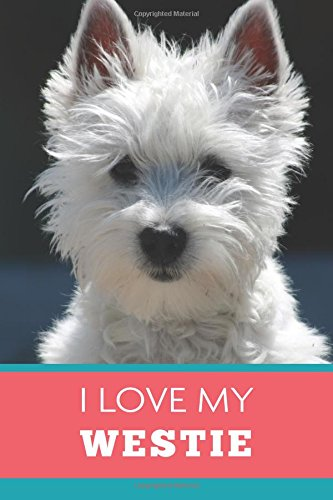 I Love My Westie (6x9 Journal): Dog Coral Blue, Lightly Lined, 120 Pages, Perfect for Notes, Journaling, Mother's Day and Christmas por HappyDayJournals