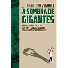 À Sombra de Gigantes: uma viagem ao coração das mais famosas pequenas torcidas do futebol europeu (Portuguese Edition)