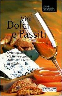 Vini dolci e passiti. Orientarsi tra etichette e cantine, abbinarli e servirli in tavola - Buon Vino
