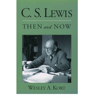 [(C.S. Lewis Then and Now)] [Author: Wesley A. Kort] published on (September, 2004)