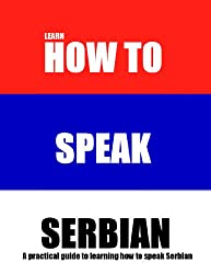 How to Speak Serbian Language: A Practical Guide for Travelers (English Edition)