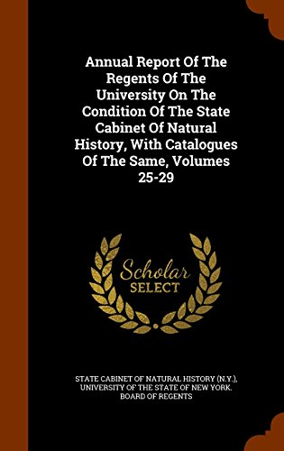 Annual Report Of The Regents Of The University On The Condition Of The State Cabinet Of Natural History, With Catalogues Of The Same, Volumes 25-29