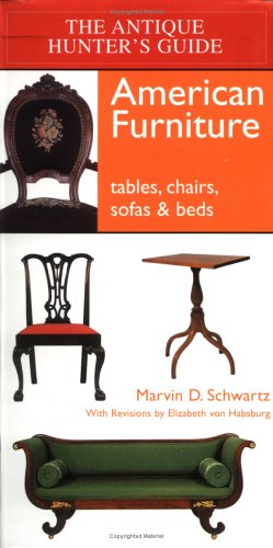 Antique Hunter's Guide to American Furniture: Tables, Chairs, Sofas, and Beds (The Antique Hunter's Guide)