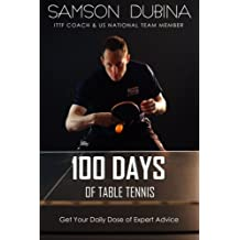 100 Days of Table Tennis: Get Your Daily Dose of Table Tennis Advice by Samson Dubina (2015-06-22)