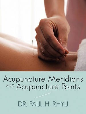 [(Acupuncture Meridians and Acupuncture Points)] [By (author) Dr. Paul H. Rhyu] published on (October, 2010)