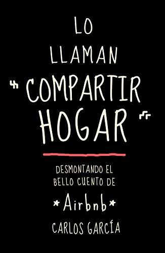 Lo llaman compartir hogar: Desmontando el bello cuento de Airbnb por Carlos García