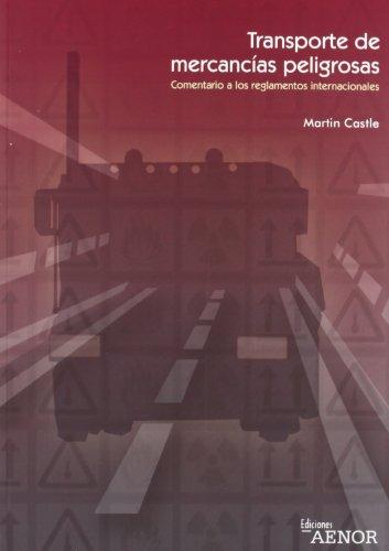 El transporte de mercancías peligrosas: Comentario a los reglamentos internacionales por Martin Castle