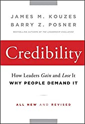 Credibility: How Leaders Gain and Lose It, Why People Demand It, 2nd Edition (J-B Leadership Challenge: Kouzes/Posner)