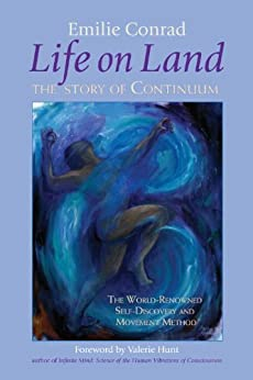 Life on Land: The Story of Continuum, the World-Renowned Self-Discovery and Movement Method von [Conrad, Emilie]