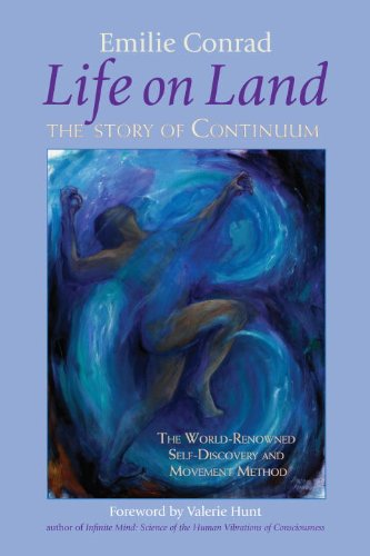 Life on Land: The Story of Continuum, the World-Renowned Self-Discovery and Movement Method (English Edition)
