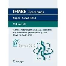17th International Conference on Biomagnetism Advances in Biomagnetism - Biomag 2010 - March 28 - April 1, 2010: Biomag March 28 - April 1, 2010