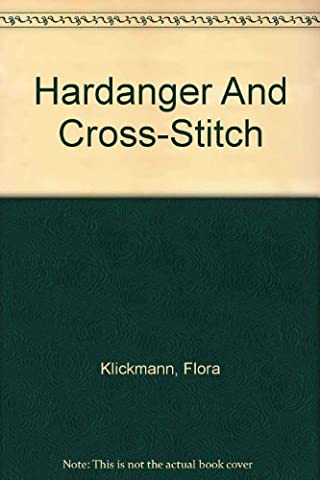 Hardanger and Cross-stitch (Showing Handsome Hardanger Borders and Corners, Also Natural Designs in Cross-Stitch for Violets, Cyclamen, Creeping Jenny, Nasturtiums, Daisies, Roses, Fern, Daffodils, Clover, Cherries, Wild Birds, with Butterflies)