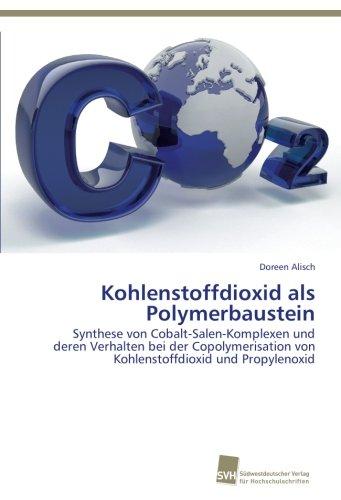Kohlenstoffdioxid als Polymerbaustein: Synthese von Cobalt-Salen-Komplexen und deren Verhalten bei der Copolymerisation von Kohlenstoffdioxid und Propylenoxid