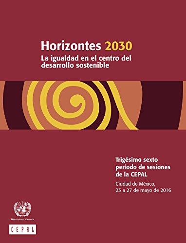Horizontes 2030: la igualdad en el centro del desarrollo sostenible por Comisión Económica para América Latina y el Caribe (CEPAL)