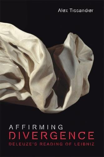 Affirming Divergence: Deleuze's Reading of Leibniz (Plateaus New Directions in Deleuze Studies)