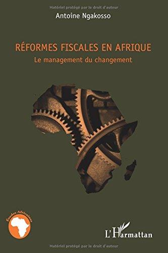 Reformes Fiscales en Afrique le Management du Changement par Antoine Ngakosso