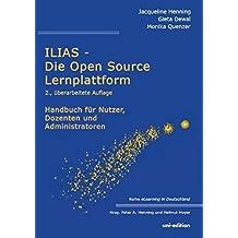 ILIAS - Die Open Source Lernplattform: Handbuch für Nutzer, Dozenten und Administratoren (eLearning in Deutschland)