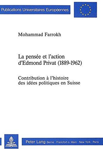 La pensée et l'action d'Edmond Privat, 1889-1962: Contribution à l'histoire des idées politiques en Suisse (Publications universitaires européennes) par Mohammad Farrokh