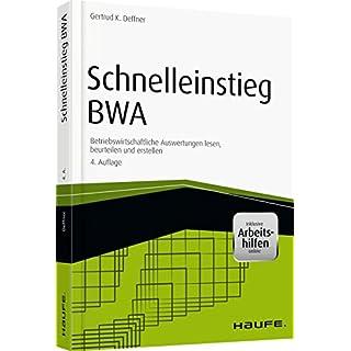 Schnelleinstieg BWA - inkl. Arbeitshilfen online: Betriebswirtschaftliche Auswertungen lesen, beurteilen und erstellen