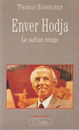 Enver Hodja : Le sultan rouge