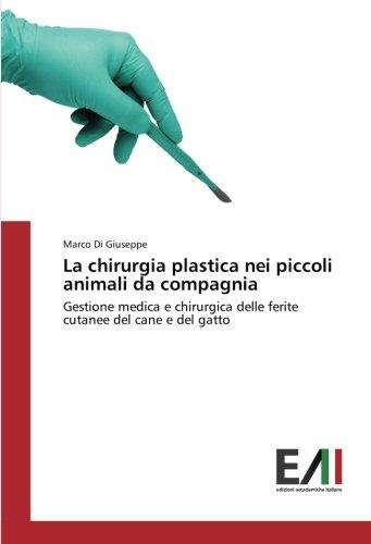 La chirurgia plastica nei piccoli animali da compagnia por Di Giuseppe Marco