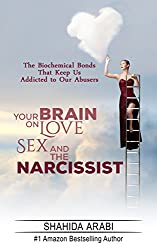 Fifty Shades of Narcissism: Your Brain on Love, Sex and the Narcissist: The Biochemical Bonds That Keep Us Addicted to Our Abusers (English Edition)