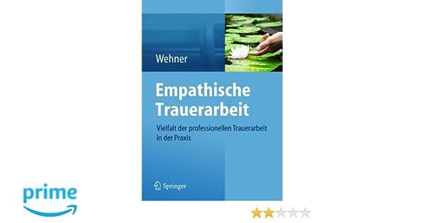 Empathische Trauerarbeit: Vielfalt der professionellen Trauerarbeit in der Praxis
